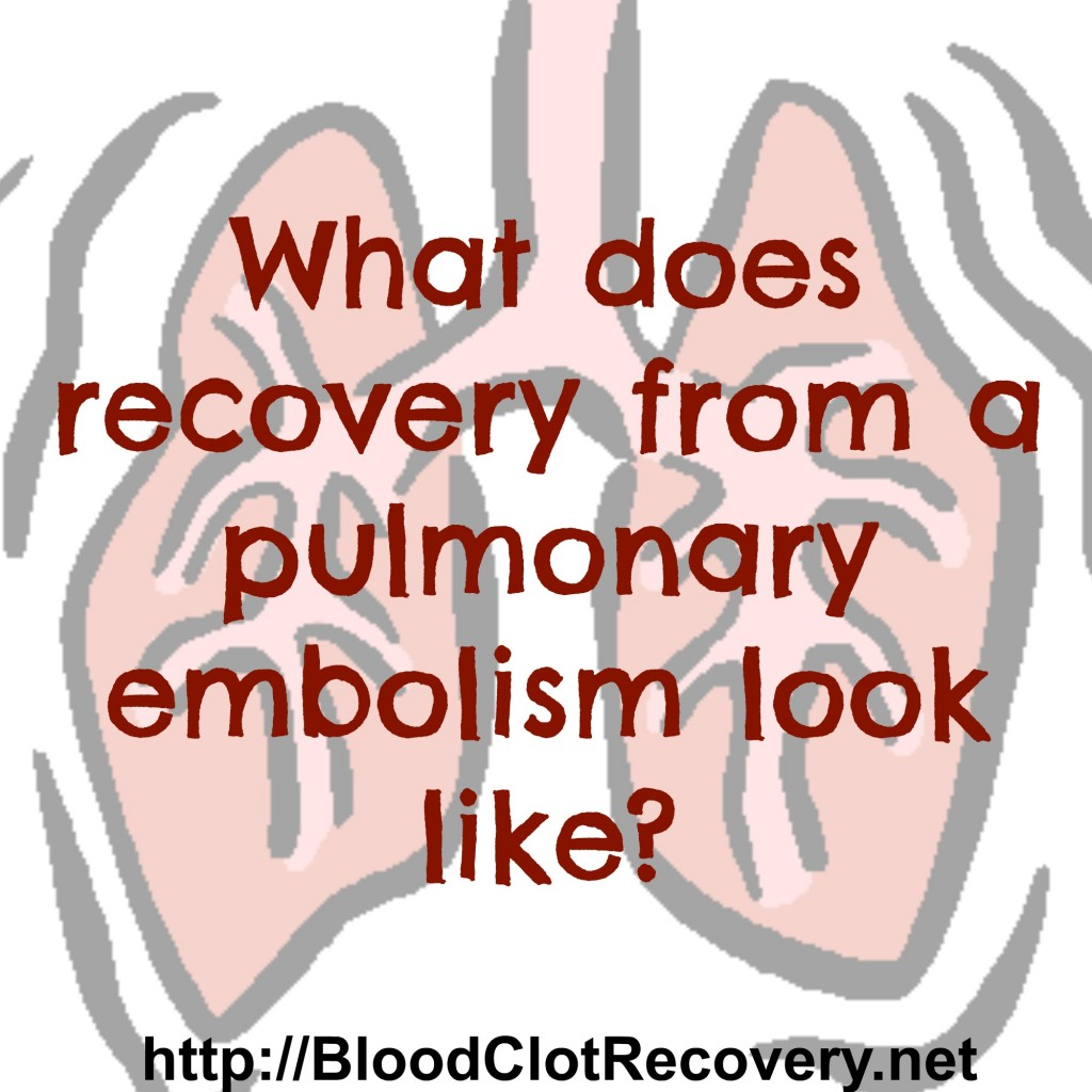82d98f34a62a1 What recovery from a pulmonary embolism looks like - Blood Clot ...
