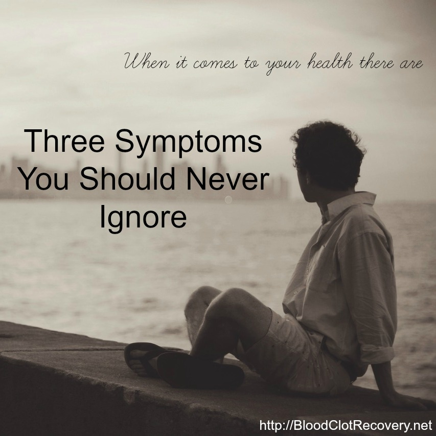 Three Symptoms You Should Never Ignore - Blood Clot Recovery